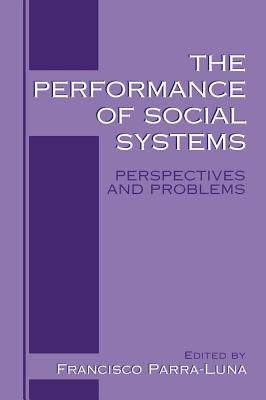 The Performance of Social Systems: Perspectives and Problems - Parra-Luna, Francisco (Editor)