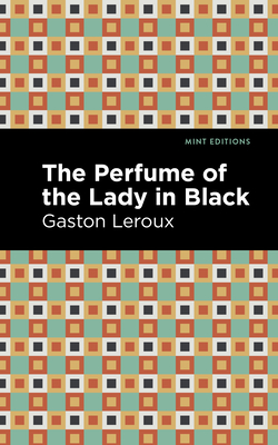 The Perfume of the Lady in Black - LeRoux, Gaston, and Editions, Mint (Contributions by)