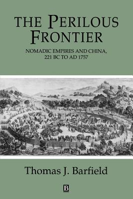 The Perilous Frontier: Nomadic Empires and China - Barfield, Thomas