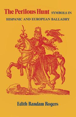 The Perilous Hunt: Symbols in Hispanic and European Balladry - Rogers, Edith Randam
