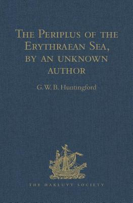 The Periplus of the Erythraean Sea, by an Unknown Author: With Some Extracts from Agatharkhides 'on the Erythraean Sea' - Huntingford, G W B (Editor)