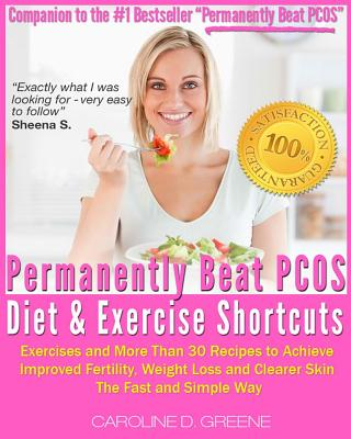 The Permanently Beat PCOS Diet & Exercise Shortcuts: Cookbook, Recipes & Exercise - Greene, Caroline D