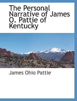 The Personal Narrative of James O. Pattie of Kentucky - Pattie, James Ohio