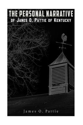 The Personal Narrative of James O. Pattie of Kentucky - Pattie, James O