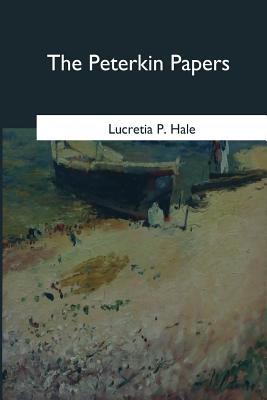 The Peterkin Papers - Hale, Lucretia P