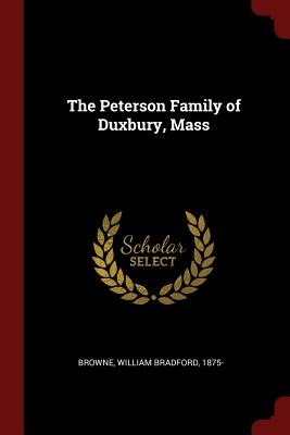 The Peterson Family of Duxbury, Mass - Browne, William Bradford