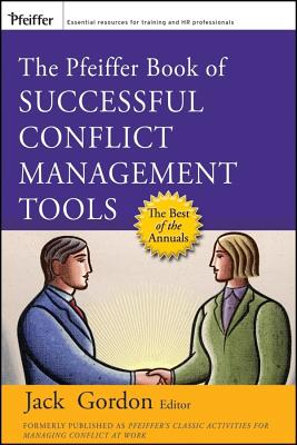 The Pfeiffer Book of Successful Conflict Management Tools - Gordon, Jack (Editor)