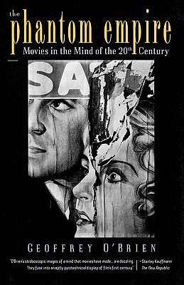 The Phantom Empire: Movies in the Mind of the Twentieth Century - O'Brien, Geoffrey