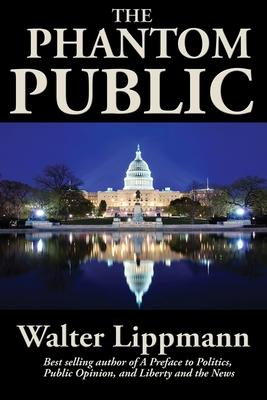 The Phantom Public - Lippmann, Walter