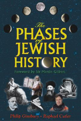 The Phases of Jewish History - Ginsbury, Philip, and Cutler, Raphael, and Gilbert, Martin, Sir (Foreword by)
