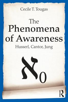 The Phenomena of Awareness: Husserl, Cantor, Jung - Tougas, Cecile T.