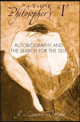 """The Philosopher's """"i"""": Autobiography and the Search for the Self - Wright, J Lenore"""