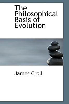 The Philosophical Basis of Evolution - Croll, James