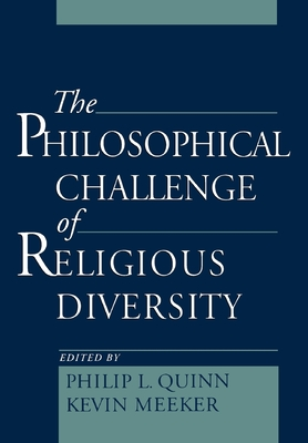 The Philosophical Challenge of Religious Diversity - Quinn, Philip L