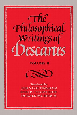 The Philosophical Writings of Descartes: Volume 2 - Descartes, René, and Cottingham, John (Translated by), and Stoothoff, Robert (Translated by)