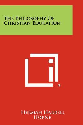The Philosophy Of Christian Education - Horne, Herman Harrell
