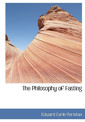 The Philosophy of Fasting - Purinton, Edward Earle