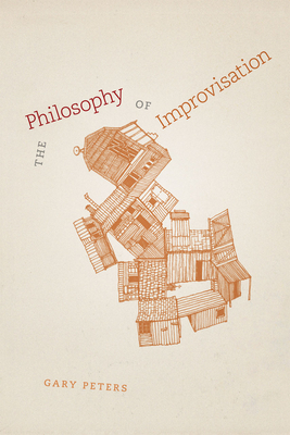The Philosophy of Improvisation - Peters, Gary