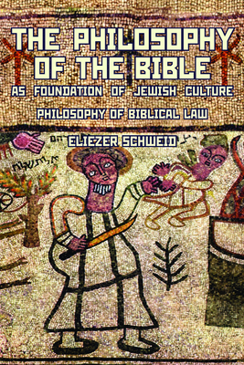 The Philosophy of the Bible as Foundation of Jewish Culture: Philosophy of Biblical Law - Schweid, Eliezer, and Levin, Leonard (Translated by)