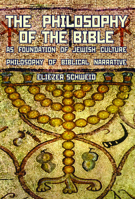 The Philosophy of the Bible as Foundation of Jewish Culture: Philosophy of Biblical Narrative - Schweid, Eliezer, and Levin, Leonard (Translated by)