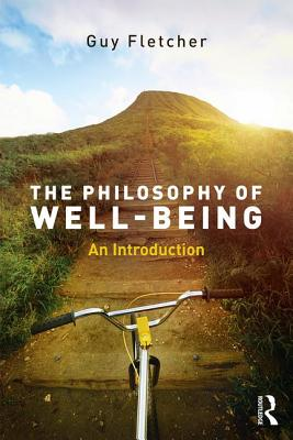 The Philosophy of Well-Being: An Introduction - Fletcher, Guy