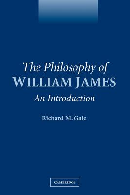 The Philosophy of William James: An Introduction - Gale, Richard M