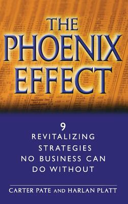 The Phoenix Effect: 9 Revitalizing Strategies No Business Can Do Without - Pate, Carter, and Platt, Harlan
