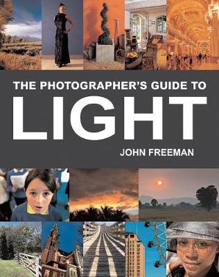 The Photographer's Guide to Light: A Complete Masterclass - Freeman, John