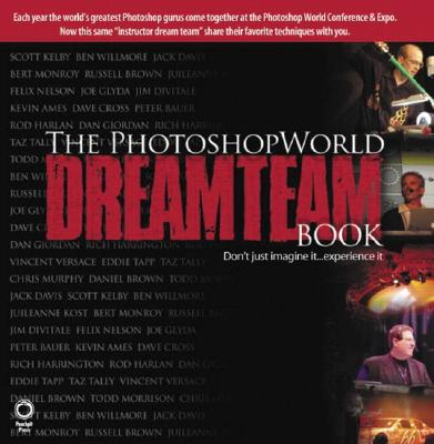 The PhotoshopWorld Dream Team Book, Volume 1 - Kelby, Scott, and Ames, Kevin, and Andrews, Geno