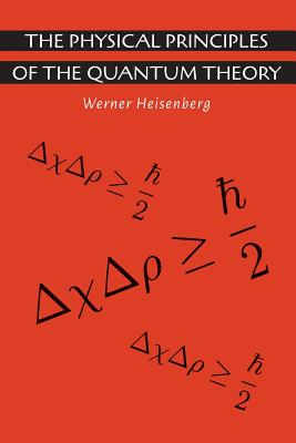 The Physical Principles of the Quantum Theory - Heisenberg, Werner