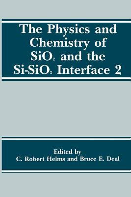The Physics and Chemistry of Sio2 and the Si-Sio2 Interface 2 - Deal, B E (Editor)