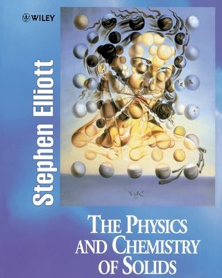 The Physics and Chemistry of Solids - Elliott, Stephen