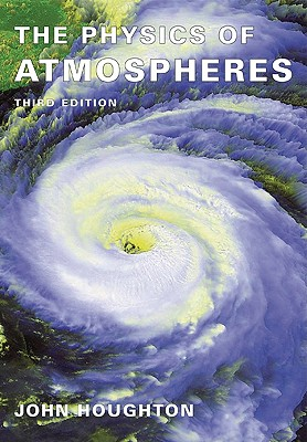 The Physics of Atmospheres - Houghton, John, Sir