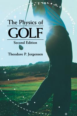 The Physics of Golf - Jorgensen, Theodore P