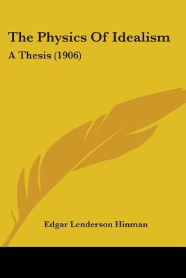 The Physics of Idealism: A Thesis (1906) - Hinman, Edgar Lenderson