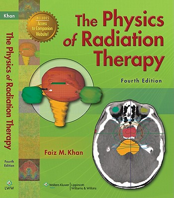 The Physics of Radiation Therapy - Khan, Faiz M, PhD