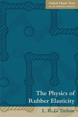 The Physics of Rubber Elasticity - Treloar, L R G