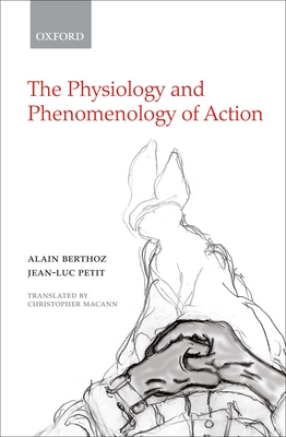 The Physiology and Phenomenology of Action - Berthoz, Alain, and Petit, Jean-Luc, and Macann, Christopher (Translated by)