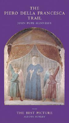 The Piero Della Francesca Trail - Pope-Hennessy, John Wyndham, Sir, and Huxley, Aldous