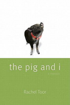 The Pig and I - Toor, Rachel
