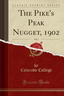 The Pike's Peak Nugget, 1902, Vol. 3 (Classic Reprint) - College, Colorado