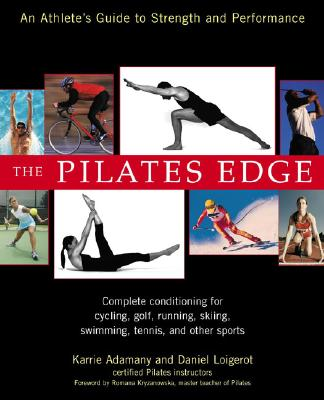 The Pilates Edge: An Athlete's Guide to Strength and Performance - Loigerot, Daniel, and Adamany, Karrie