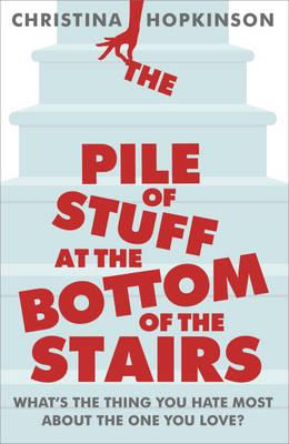 The Pile of Stuff at the Bottom of the Stairs - Hopkinson, Christina