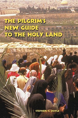 The Pilgrim's New Guide to the Holy Land - Doyle, Stephen C, O.F.M.