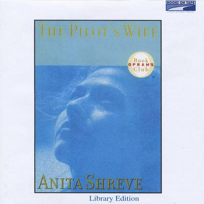 The Pilot's Wife - Shreve, Anita, and Peiffer, Mary (Read by)