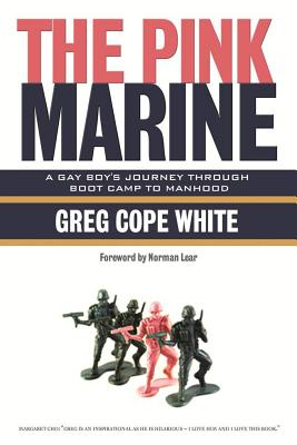 The Pink Marine: One Boy's Boot Camp Journey to Manhood - White, Greg Cope