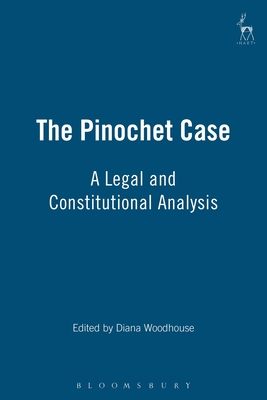 The Pinochet Case: A Legal and Constitutional Analysis - Woodhouse, Diane (Editor)
