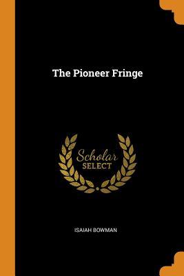 The Pioneer Fringe - Bowman, Isaiah