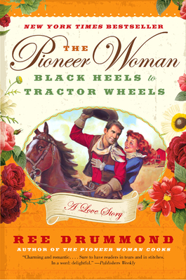 The Pioneer Woman: Black Heels to Tractor Wheels: A Love Story - Drummond, Ree