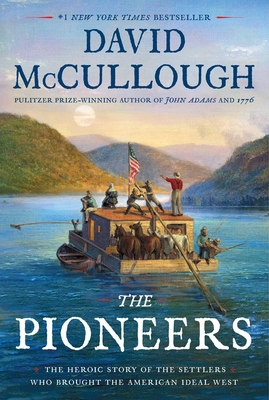 The Pioneers: The Heroic Story of the Settlers Who Brought the American Ideal West - McCullough, David